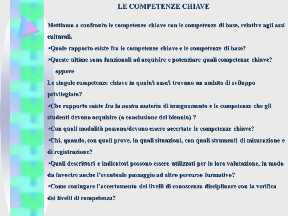 LE COMPETENZE CHIAVE Mettiamo a confronto le competenze chiave con le competenze di base, relative agli assi culturali.