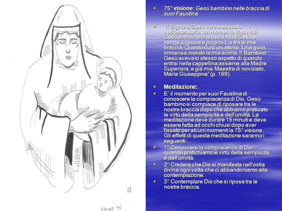 75° visione: Gesù bambino nelle braccia di suor Faustina. 75° visione: Gesù bambino nelle braccia di suor Faustina. Il Signore Gesù venne esposto nell
