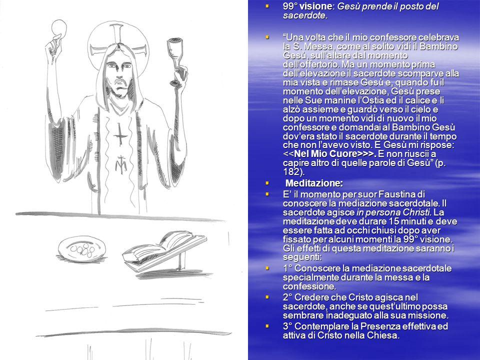 99° visione: Gesù prende il posto del sacerdote. 99° visione: Gesù prende il posto del sacerdote. Una volta che il mio confessore celebrava la S. Mess