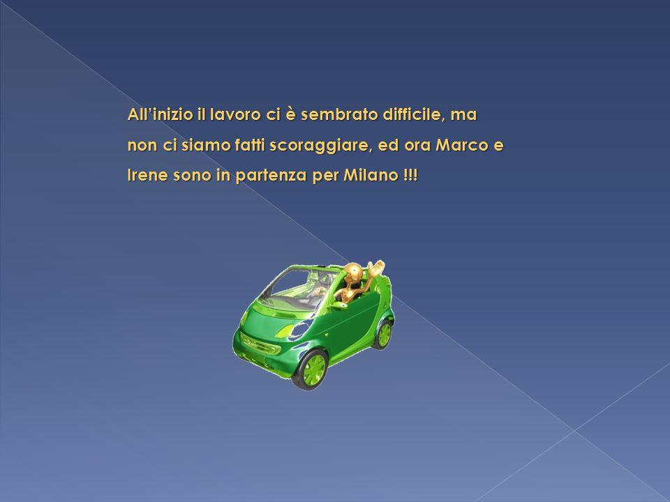 Allinizio il lavoro ci è sembrato difficile, ma non ci siamo fatti scoraggiare, ed ora Marco e Irene sono in partenza per Milano !!!