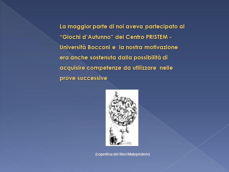La maggior parte di noi aveva partecipato ai Giochi dAutunno del Centro PRISTEM - Università Bocconi e la nostra motivazione era anche sostenuta dalla