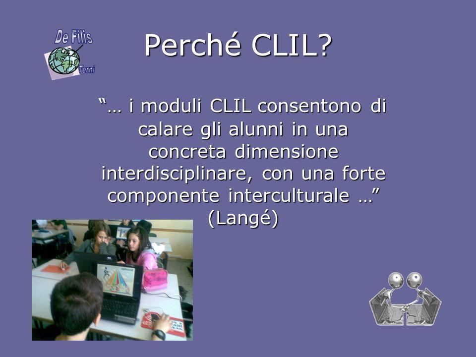 Perché CLIL? … i moduli CLIL consentono di calare gli alunni in una concreta dimensione interdisciplinare, con una forte componente interculturale … (