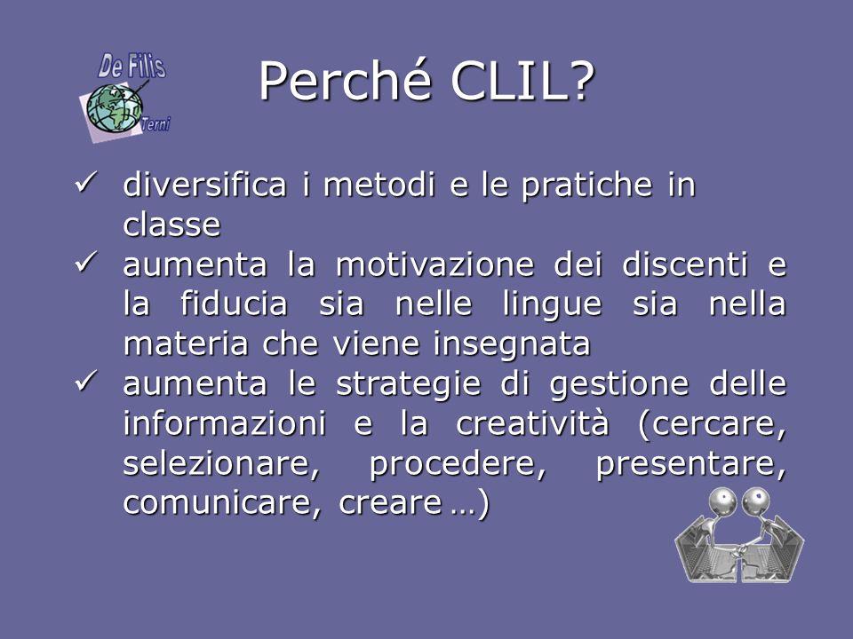Perché CLIL? diversifica i metodi e le pratiche in classe diversifica i metodi e le pratiche in classe aumenta la motivazione dei discenti e la fiduci