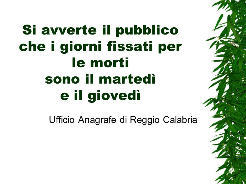 Si avverte il pubblico che i giorni fissati per le morti sono il martedì e il giovedì Ufficio Anagrafe di Reggio Calabria