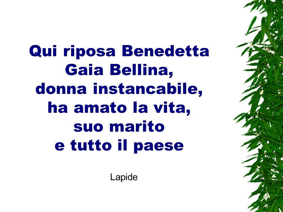Qui riposa Benedetta Gaia Bellina, donna instancabile, ha amato la vita, suo marito e tutto il paese Lapide