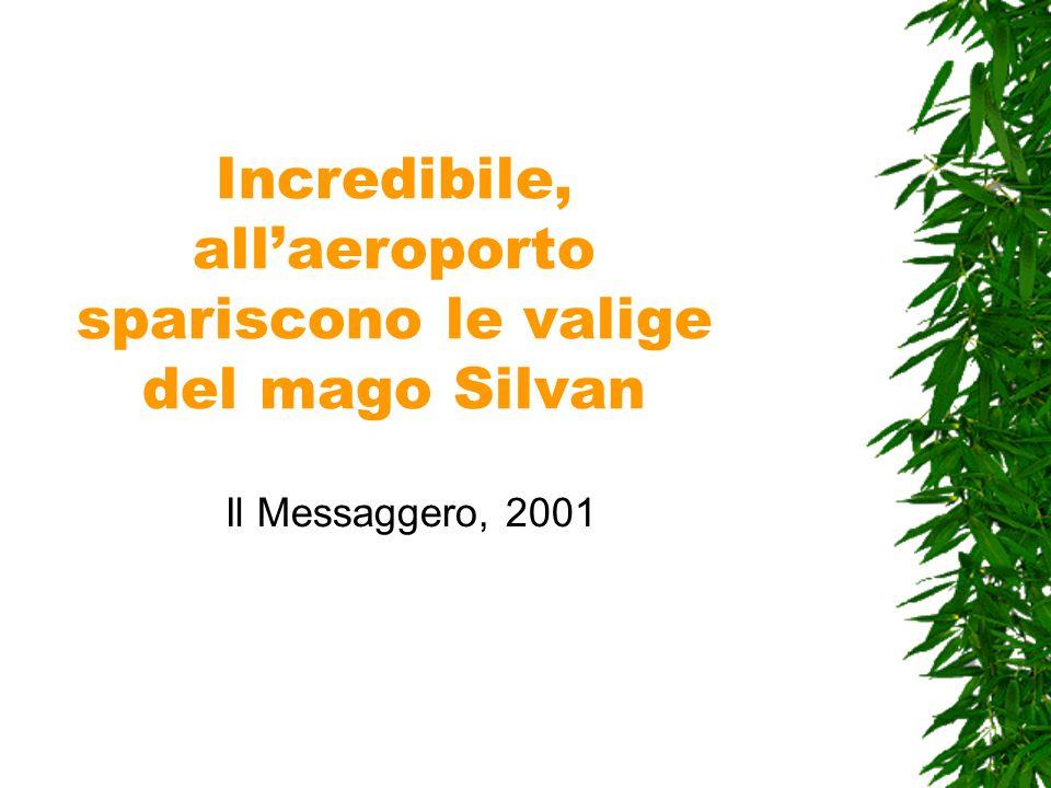 Incredibile, allaeroporto spariscono le valige del mago Silvan Il Messaggero, 2001