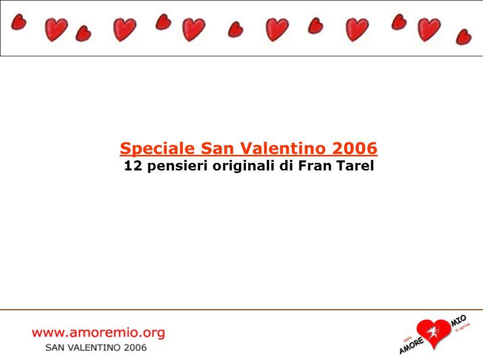 WWW.AMOREMIO.ORG San Valentino 2005 Speciale San Valentino 2006 12 pensieri originali di Fran Tarel
