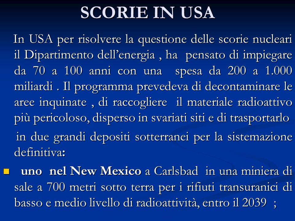 SCORIE IN USA In USA per risolvere la questione delle scorie nucleari il Dipartimento dellenergia, ha pensato di impiegare da 70 a 100 anni con una sp