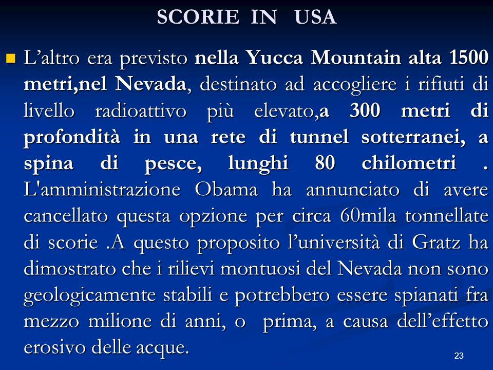 SCORIE IN USA Laltro era previsto nella Yucca Mountain alta 1500 metri,nel Nevada, destinato ad accogliere i rifiuti di livello radioattivo più elevat