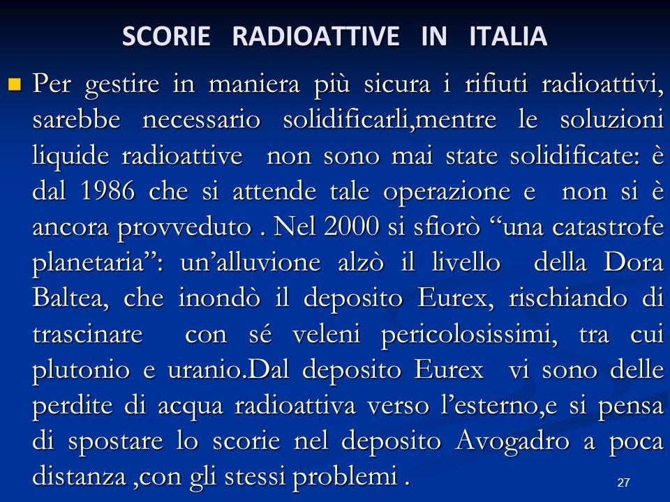 Per gestire in maniera più sicura i rifiuti radioattivi, sarebbe necessario solidificarli,mentre le soluzioni liquide radioattive non sono mai state s