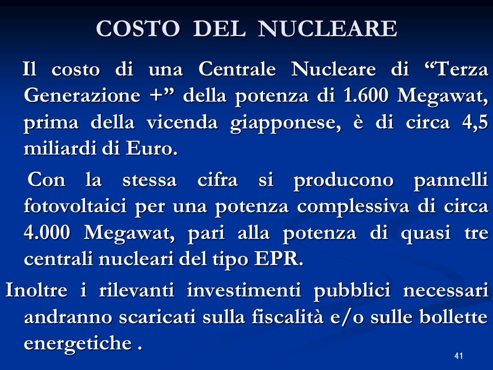 COSTO DEL NUCLEARE Il costo di una Centrale Nucleare di Terza Generazione + della potenza di 1.600 Megawat, prima della vicenda giapponese, è di circa