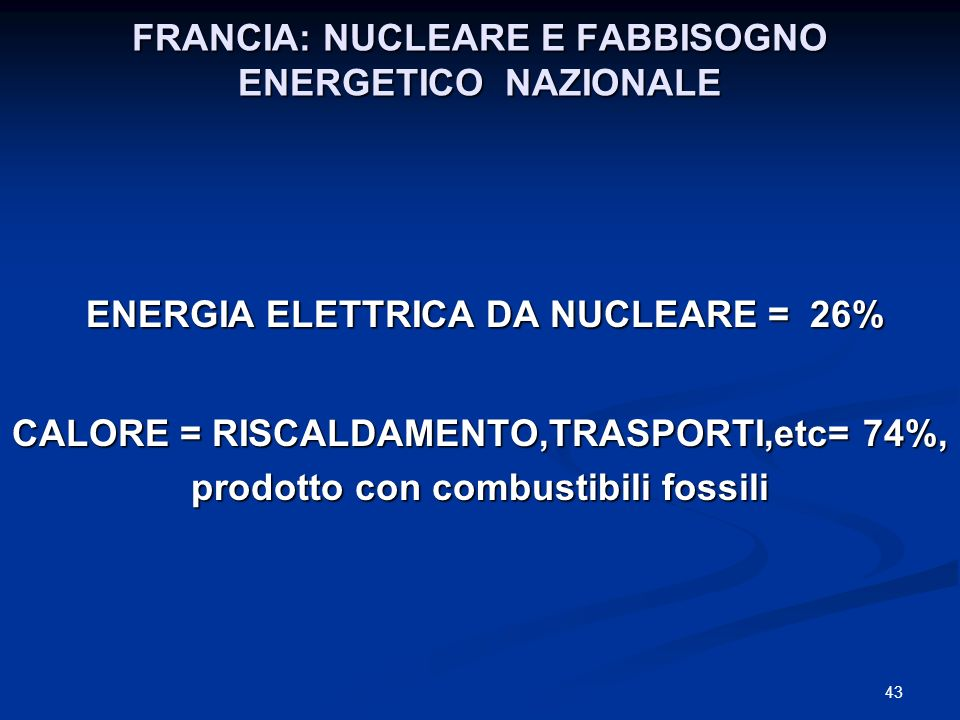 FRANCIA: NUCLEARE E FABBISOGNO ENERGETICO NAZIONALE ENERGIA ELETTRICA DA NUCLEARE = 26% ENERGIA ELETTRICA DA NUCLEARE = 26% CALORE = RISCALDAMENTO,TRA