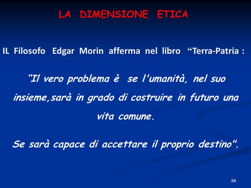 84 IL Filosofo Edgar Morin afferma nel libro Terra-Patria : Il vero problema è se l'umanità, nel suo insieme,sarà in grado di costruire in futuro una