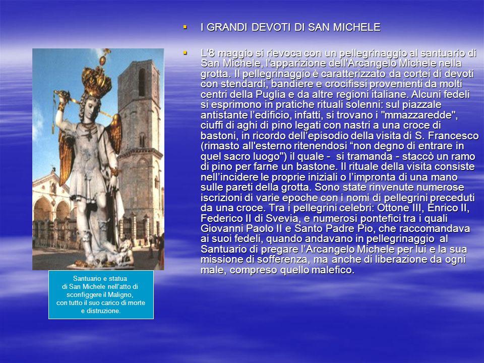 I GRANDI DEVOTI DI SAN MICHELE I GRANDI DEVOTI DI SAN MICHELE L'8 maggio si rievoca con un pellegrinaggio al santuario di San Michele, l'apparizione d