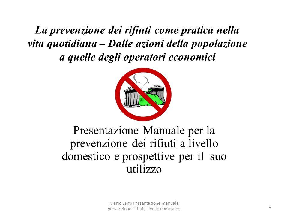 Mario Santi Presentazione manuale prevenzione rifiuti a livello domestico 1 La prevenzione dei rifiuti come pratica nella vita quotidiana – Dalle azio