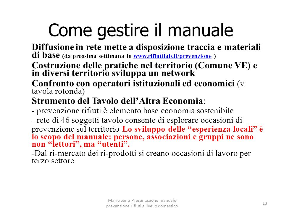 Mario Santi Presentazione manuale prevenzione rifiuti a livello domestico 13 Come gestire il manuale Diffusione in rete mette a disposizione traccia e