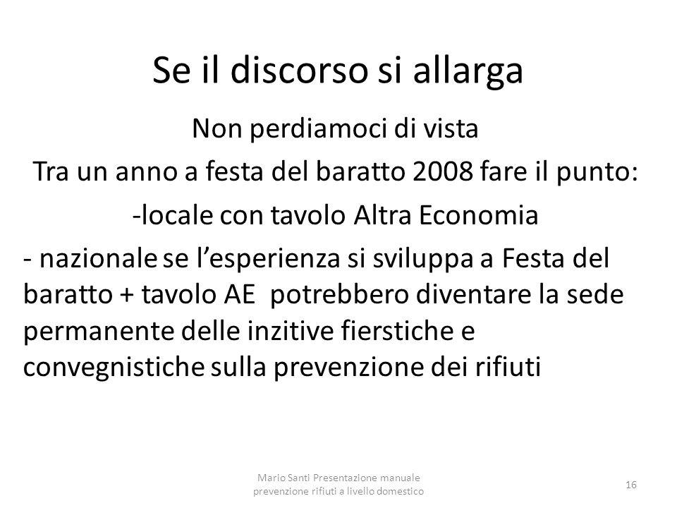 Mario Santi Presentazione manuale prevenzione rifiuti a livello domestico 16 Se il discorso si allarga Non perdiamoci di vista Tra un anno a festa del