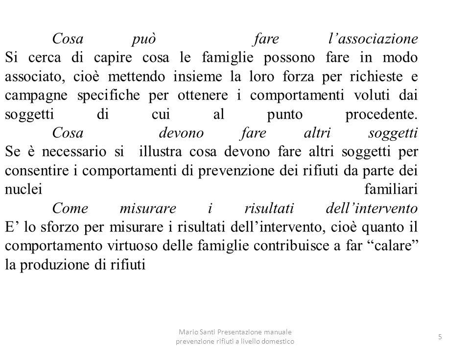 Mario Santi Presentazione manuale prevenzione rifiuti a livello domestico 6 Buone pratiche in Italia Per far capire che le azioni proposte non sono solo realistiche, ma sono state praticate con successo si riportano alcune esperienze di successo già realizzate nel nostro paese.
