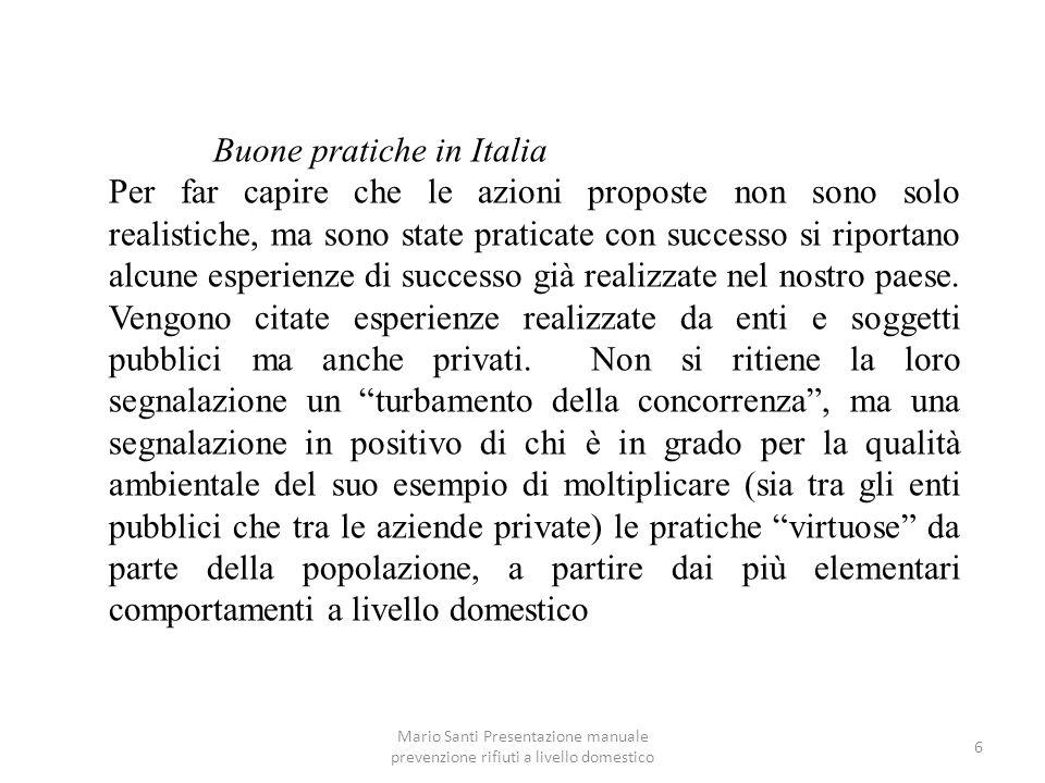 Mario Santi Presentazione manuale prevenzione rifiuti a livello domestico 6 Buone pratiche in Italia Per far capire che le azioni proposte non sono so