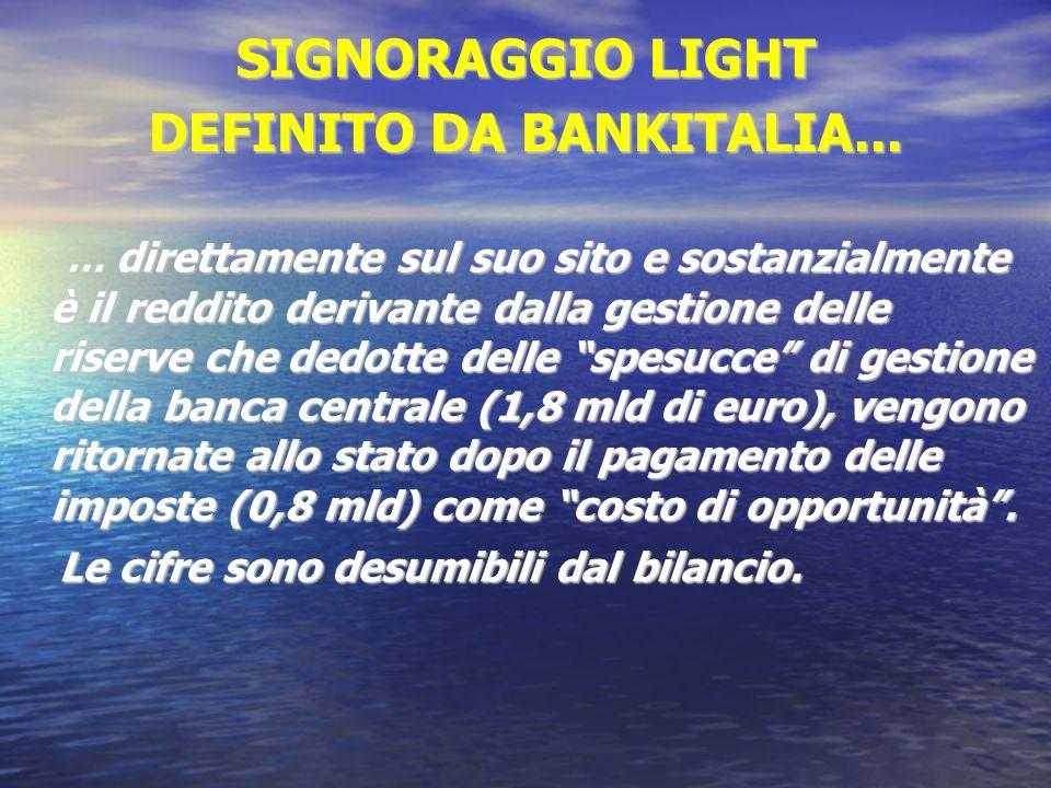 SIGNORAGGIO LIGHT DEFINITO DA BANKITALIA... … direttamente sul suo sito e sostanzialmente è il reddito derivante dalla gestione delle riserve che dedo