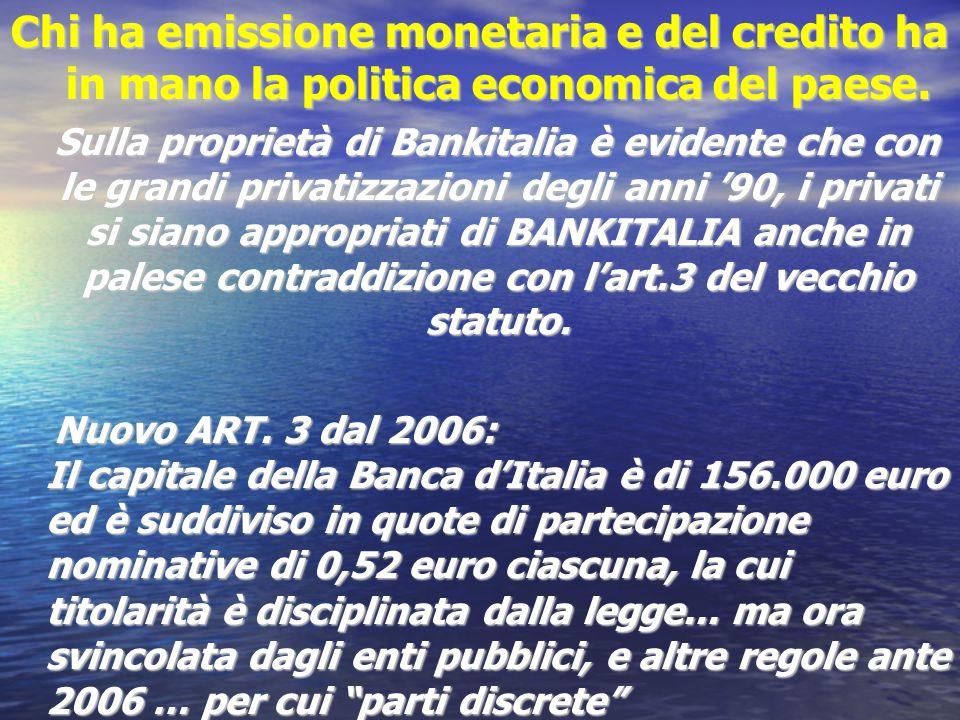 Chi ha emissione monetaria e del credito ha in mano la politica economica del paese. Sulla proprietà di Bankitalia è evidente che con le grandi privat