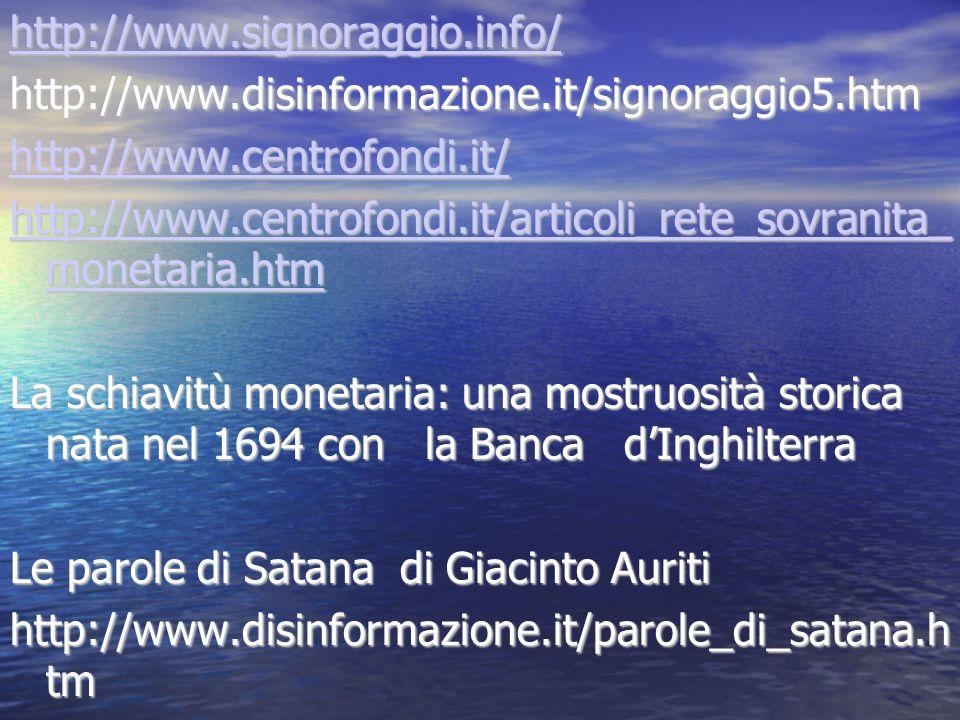 http://www.signoraggio.info/ http://www.disinformazione.it/signoraggio5.htm http://www.centrofondi.it/ http://www.centrofondi.it/articoli_rete_sovrani