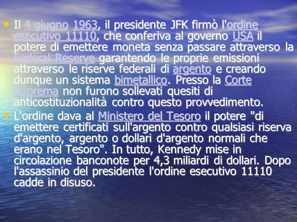 Il 4 giugno 1963, il presidente JFK firmò l'ordine esecutivo 11110, che conferiva al governo USA il potere di emettere moneta senza passare attraverso