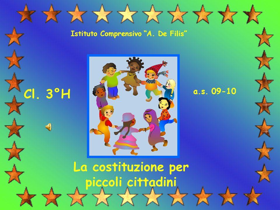 Istituto Comprensivo A. De Filis Cl. 3°H a.s. 09-10 La costituzione per piccoli cittadini