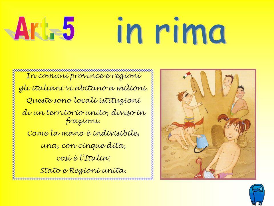 In comuni province e regioni gli italiani vi abitano a milioni. Queste sono locali istituzioni di un territorio unito, diviso in frazioni. Come la man