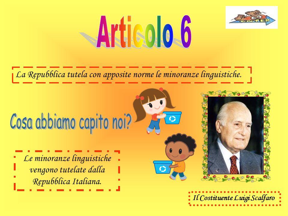 La Repubblica tutela con apposite norme le minoranze linguistiche. Le minoranze linguistiche vengono tutelate dalla Repubblica Italiana. Il Costituent