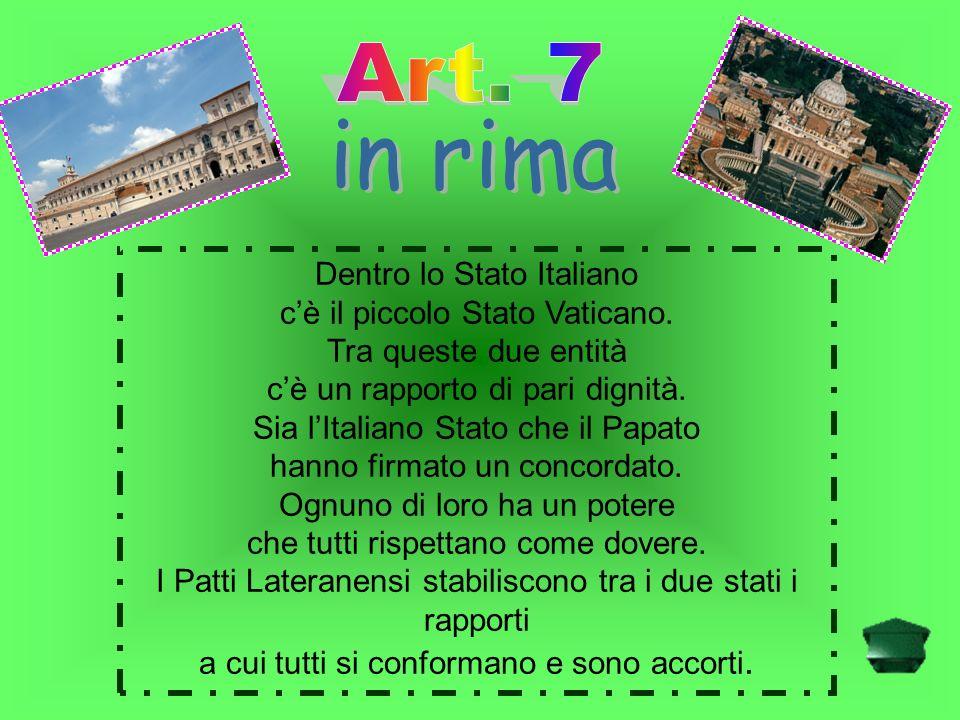 Dentro lo Stato Italiano cè il piccolo Stato Vaticano. Tra queste due entità cè un rapporto di pari dignità. Sia lItaliano Stato che il Papato hanno f
