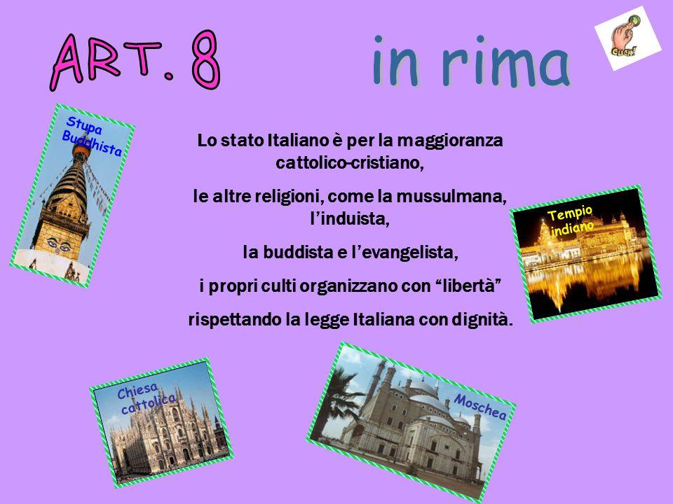 Lo stato Italiano è per la maggioranza cattolico-cristiano, le altre religioni, come la mussulmana, linduista, la buddista e levangelista, i propri cu