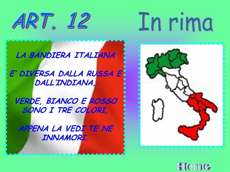 LA BANDIERA ITALIANA E DIVERSA DALLA RUSSA E DALLINDIANA, VERDE, BIANCO E ROSSO SONO I TRE COLORI, APPENA LA VEDI TE NE INNAMORI.