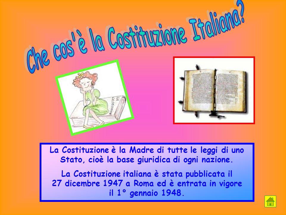 La Costituzione è la Madre di tutte le leggi di uno Stato, cioè la base giuridica di ogni nazione. La Costituzione italiana è stata pubblicata il 27 d