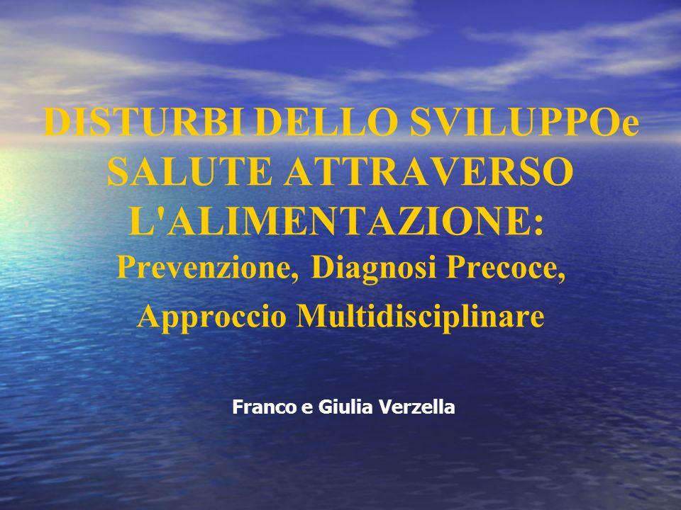 DISTURBI DELLO SVILUPPOe SALUTE ATTRAVERSO L ALIMENTAZIONE: Prevenzione, Diagnosi Precoce, Approccio Multidisciplinare Franco e Giulia Verzella