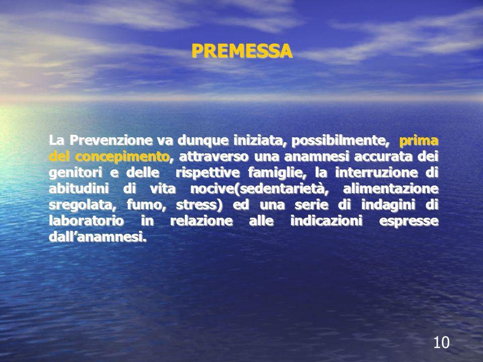 PREMESSA La Prevenzione va dunque iniziata, possibilmente, prima del concepimento, attraverso una anamnesi accurata dei genitori e delle rispettive fa