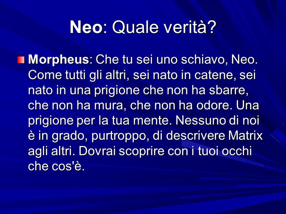 Neo: Quale verità. Morpheus: Che tu sei uno schiavo, Neo.
