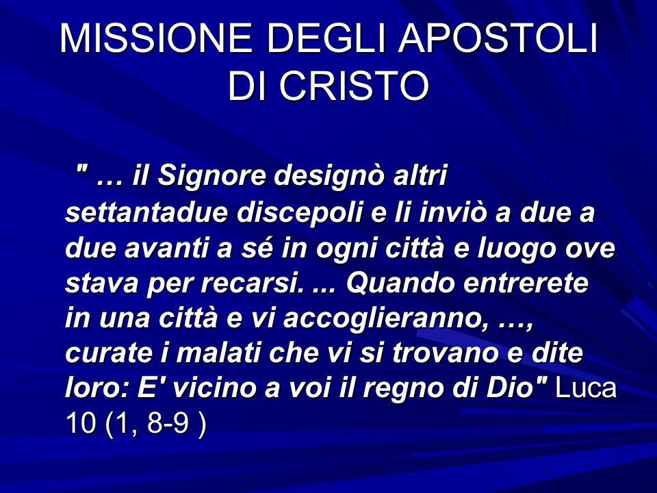 MISSIONE DEGLI APOSTOLI DI CRISTO … il Signore designò altri settantadue discepoli e li inviò a due a due avanti a sé in ogni città e luogo ove stava per recarsi....