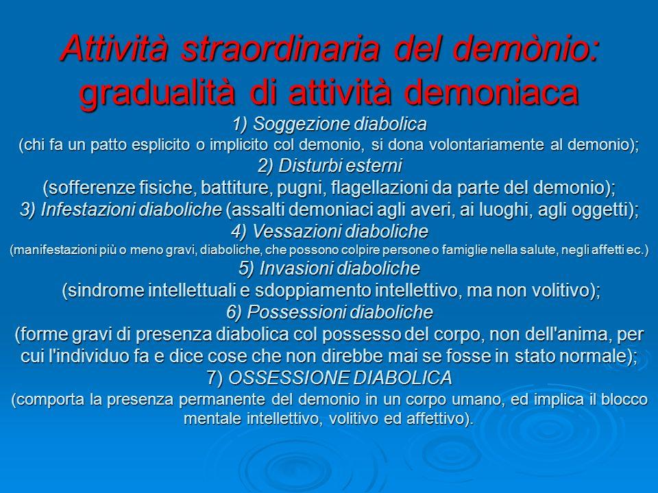 Attività straordinaria del demònio: gradualità di attività demoniaca 1) Soggezione diabolica (chi fa un patto esplicito o implicito col demonio, si do