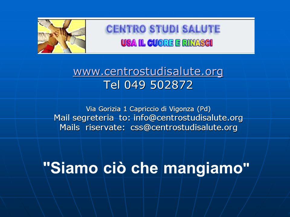 www.centrostudisalute.org Tel 049 502872 Via Gorizia 1 Capriccio di Vigonza (Pd) Mail segreteria to: info@centrostudisalute.org Mails riservate: css@centrostudisalute.org Siamo ciò che mangiamo