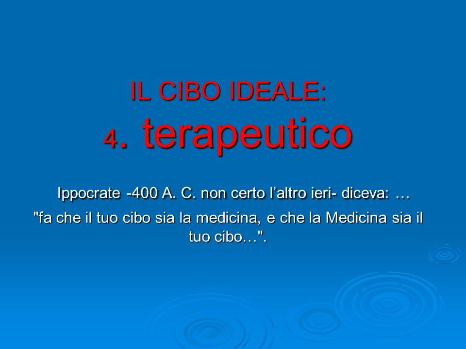 IL CIBO IDEALE: 4. terapeutico Ippocrate -400 A. C. non certo laltro ieri- diceva: …