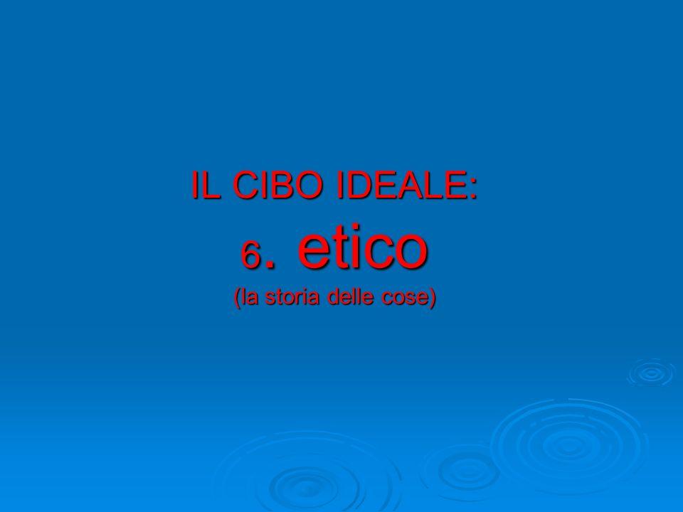 IL CIBO IDEALE: 6. etico (la storia delle cose)