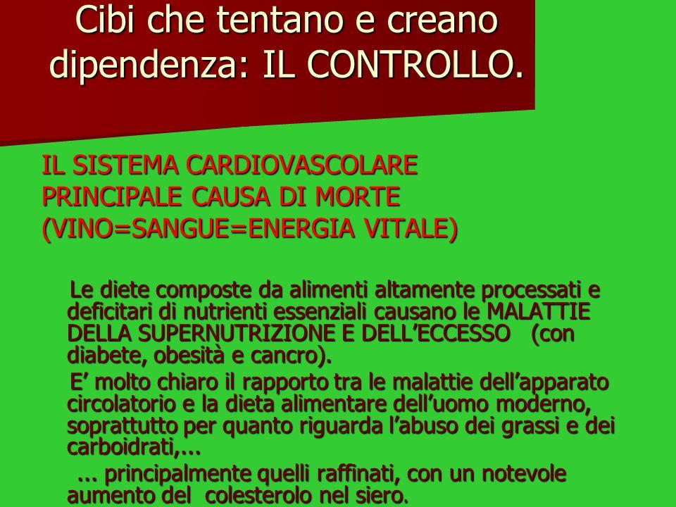 Cibi che tentano e creano dipendenza: IL CONTROLLO. IL SISTEMA CARDIOVASCOLARE PRINCIPALE CAUSA DI MORTE (VINO=SANGUE=ENERGIA VITALE) Le diete compost