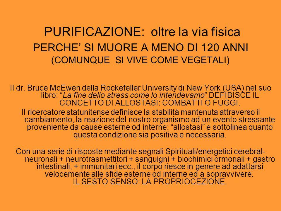 PURIFICAZIONE: oltre la via fisica PERCHE SI MUORE A MENO DI 120 ANNI (COMUNQUE SI VIVE COME VEGETALI) Il dr.