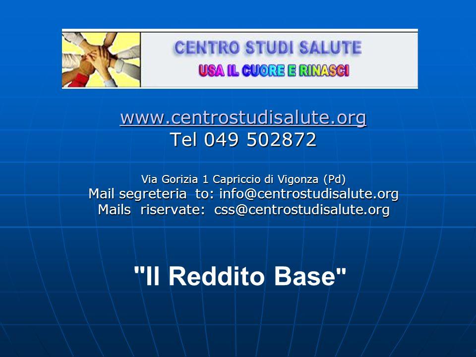 www.centrostudisalute.org Tel 049 502872 Via Gorizia 1 Capriccio di Vigonza (Pd) Mail segreteria to: info@centrostudisalute.org Mails riservate: css@centrostudisalute.org Il Reddito Base
