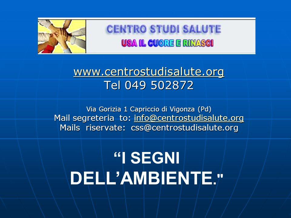 www.centrostudisalute.org Tel 049 502872 Via Gorizia 1 Capriccio di Vigonza (Pd) Mail segreteria to: info@centrostudisalute.org info@centrostudisalute.org Mails riservate: css@centrostudisalute.org I SEGNI DELLAMBIENTE.