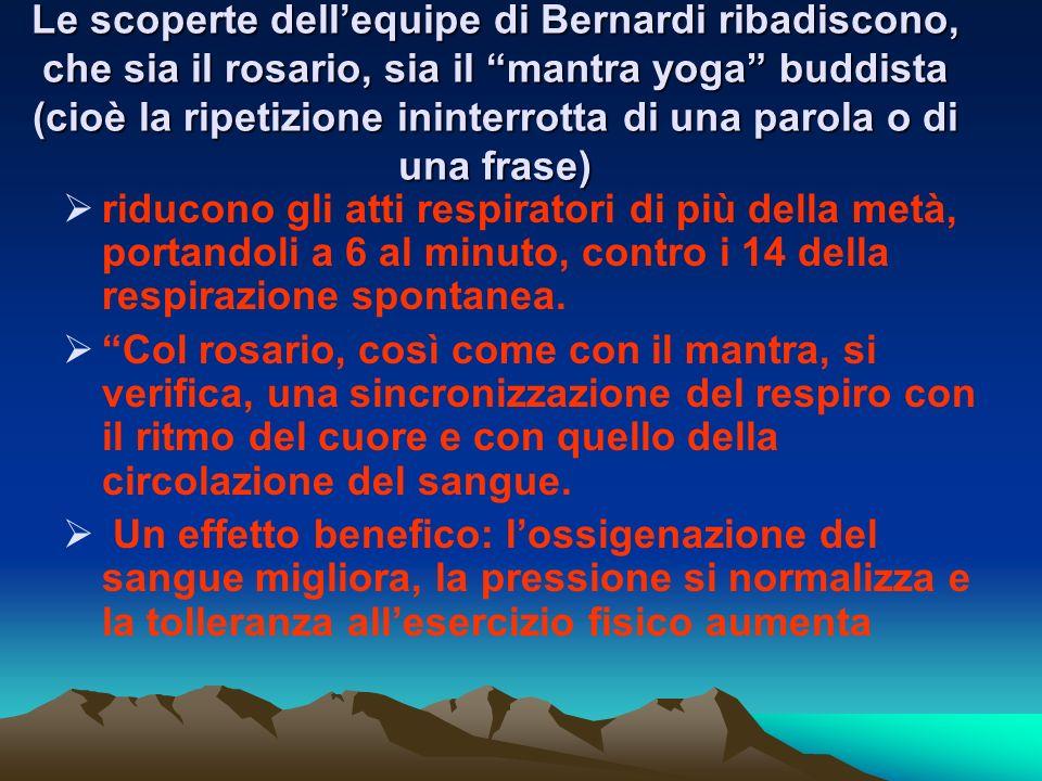 Le scoperte dellequipe di Bernardi ribadiscono, che sia il rosario, sia il mantra yoga buddista (cioè la ripetizione ininterrotta di una parola o di u