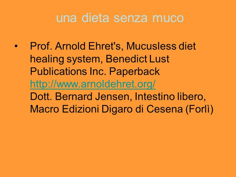 una dieta senza muco Prof. Arnold Ehret's, Mucusless diet healing system, Benedict Lust Publications Inc. Paperback http://www.arnoldehret.org/ Dott.
