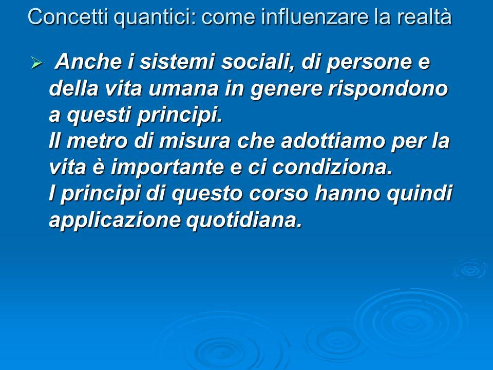 Concetti quantici: come influenzare la realtà Anche i sistemi sociali, di persone e della vita umana in genere rispondono a questi principi. Il metro