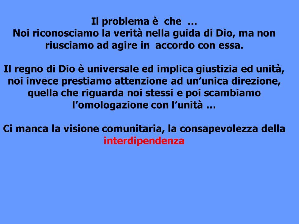 Il problema è che … Noi riconosciamo la verità nella guida di Dio, ma non riusciamo ad agire in accordo con essa. Il regno di Dio è universale ed impl